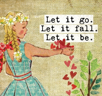 Let it go. Let it fall. Let it be.